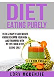 Diet Eating Purely: The Best Way to Lose Weight and Regenerate Your Body and Your Mind, with 10 Tips for Healthy Eating Daily