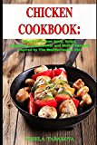 Chicken Cookbook: Healthy Chicken Soup, Salad, Casserole, Slow Cooker and Skillet Recipes Inspired by The Mediterranean Diet: Mediterranean Diet Cookbook (Healthy Cooking on a Budget)