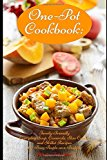 One-Pot Cookbook: Family-Friendly Everyday Soup, Casserole, Slow Cooker and Skillet Recipes for Busy People on a Budget: Dump Dinners and One-Pot Meals (Healthy Cooking and Cookbooks)