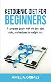 Ketogenic Diet For Beginners: A complete guide with the best tips, tricks, and recipes for weight loss