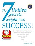 The 7 Fastest Weight Loss Success Tips & Secrets:  How to Lose Weight and Get Healthy while Avoiding Diet Plans or Surgery in only 20 minutes a Day!