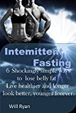 Intermittent Fasting: Eat what you love and drop body fat from 24% to 11% in 2 months(belly fat, lose fat, lean gains, lower cholesterol, high blood pressure ... tips, lean gains program, 5:2 program)