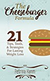 The Cheeseburger Formula: 21 Tips, Tools & Strategies for Lasting Weight Loss